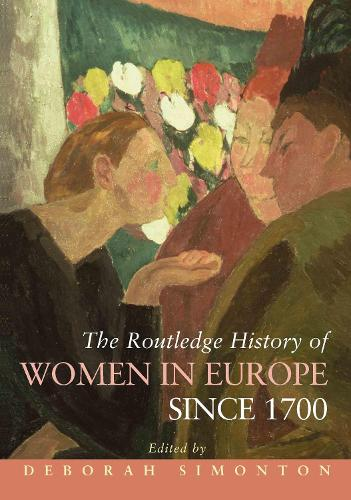 The Routledge History of Women in Europe since 1700 - Routledge Histories (Hardback)