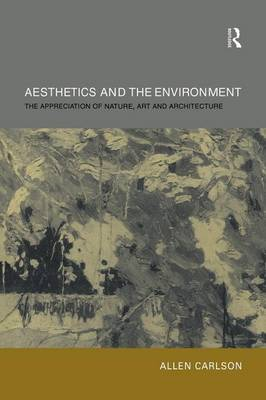 Aesthetics and the Environment: The Appreciation of Nature, Art and Architecture (Paperback)