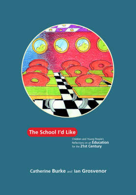 The School I'd Like: Children and Young People's Reflections on an Education for the 21st Century (Paperback)