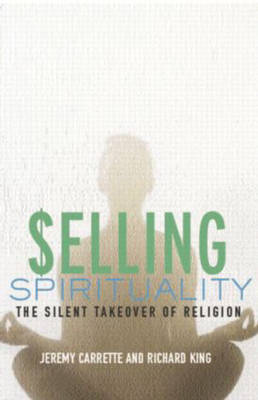 Selling Spirituality: The Silent Takeover of Religion (Paperback)