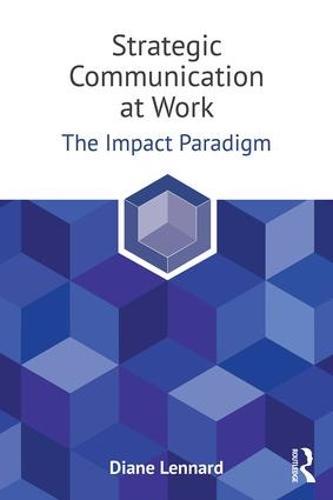 Strategic Communication at Work: The Impact Paradigm (Paperback)