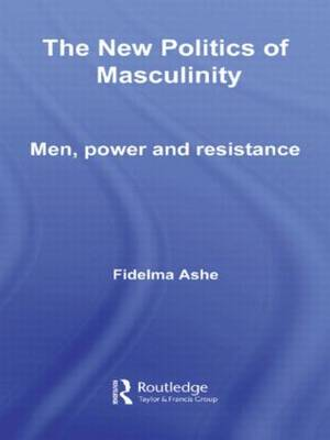 The New Politics of Masculinity: Men, Power and Resistance - Routledge Innovations in Political Theory (Hardback)