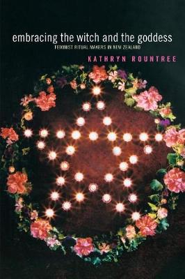 Embracing the Witch and the Goddess: Feminist Ritual-Makers in New Zealand (Paperback)