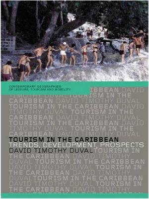 Tourism in the Caribbean: Trends, Development, Prospects - Contemporary Geographies of Leisure, Tourism and Mobility (Hardback)