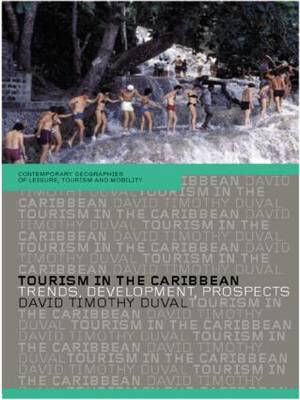 Tourism in the Caribbean: Trends, Development, Prospects - Contemporary Geographies of Leisure, Tourism and Mobility (Paperback)