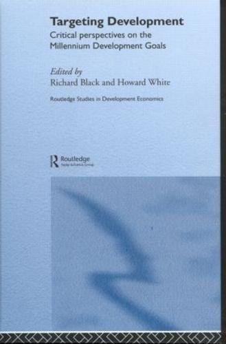 Targeting Development: Critical Perspectives on the Millennium Development Goals - Routledge Studies in Development Economics (Hardback)
