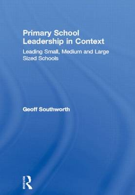 Primary School Leadership in Context: Leading Small, Medium and Large Sized Schools (Paperback)