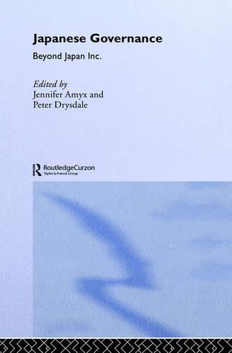 Japanese Governance: Beyond Japan Inc. - Politics in Asia (Hardback)