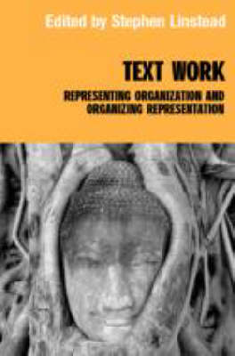 Text/Work: Representing Organization and Organizing Representation - Routledge Studies in Management, Organizations and Society (Hardback)