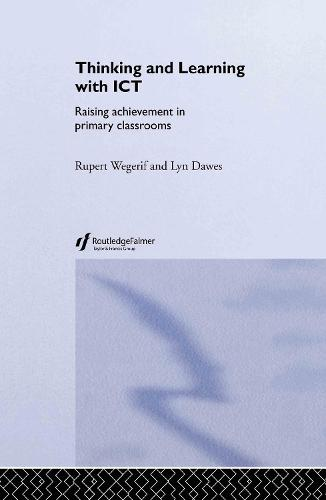 Thinking and Learning with ICT: Raising Achievement in Primary Classrooms (Hardback)