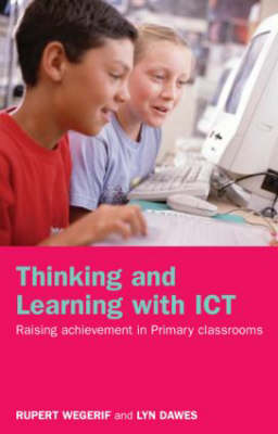 Thinking and Learning with ICT: Raising Achievement in Primary Classrooms (Paperback)