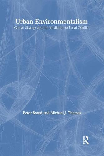 Urban Environmentalism: Global Change and the Mediation of Local Conflict (Paperback)