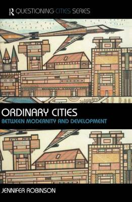 Ordinary Cities: Between Modernity and Development - Questioning Cities (Hardback)