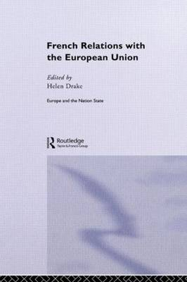 French Relations with the European Union - Europe and the Nation State (Hardback)