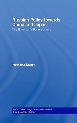 Russian Policy towards China and Japan: The El'tsin and Putin Periods (Hardback)