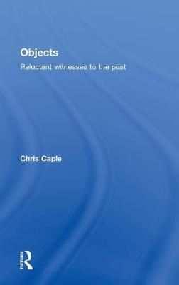 Objects: Reluctant Witnesses to the Past (Hardback)