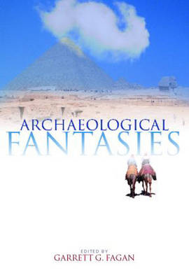 Archaeological Fantasies: How Pseudoarchaeology Misrepresents the Past and Misleads the Public (Paperback)