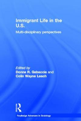 Immigrant Life in the US: Multi-disciplinary Perspectives - Routledge Advances in Sociology (Hardback)