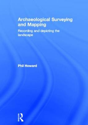 Archaeological Surveying and Mapping: Recording and Depicting the Landscape (Hardback)