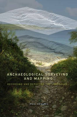 Archaeological Surveying and Mapping: Recording and Depicting the Landscape (Paperback)