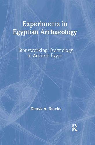 Experiments in Egyptian Archaeology: Stoneworking Technology in Ancient Egypt (Hardback)