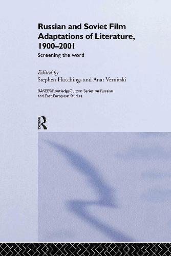 Russian and Soviet Film Adaptations of Literature, 1900-2001: Screening the Word - BASEES/Routledge Series on Russian and East European Studies (Hardback)