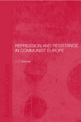 Repression and Resistance in Communist Europe - BASEES/Routledge Series on Russian and East European Studies (Hardback)