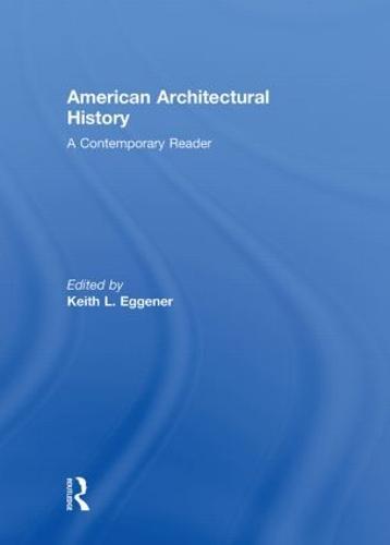American Architectural History: A Contemporary Reader (Hardback)