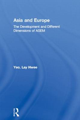 Asia and Europe: The Development and Different Dimensions of ASEM - Routledge Advances in International Relations and Global Politics (Hardback)