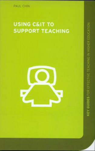 Using C&IT to Support Teaching - Key Guides for Effective Teaching in Higher Education (Paperback)