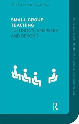 Small Group Teaching: Tutorials, Seminars and Beyond - Key Guides for Effective Teaching in Higher Education (Paperback)