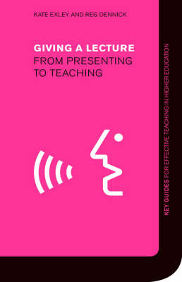 Giving a Lecture: From Presenting to Teaching - Key Guides for Effective Teaching in Higher Education (Hardback)