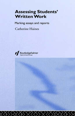 Assessing Students' Written Work: Marking Essays and Reports - Key Guides for Effective Teaching in Higher Education (Hardback)