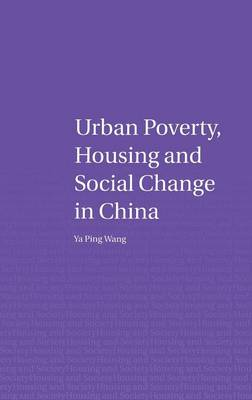 Urban Poverty, Housing and Social Change in China - Housing and Society Series (Hardback)