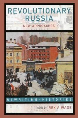 Revolutionary Russia: New Approaches to the Russian Revolution of 1917 - Rewriting Histories (Paperback)