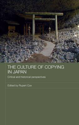 The Culture of Copying in Japan: Critical and Historical Perspectives - Japan Anthropology Workshop Series (Hardback)