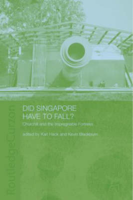 Did Singapore Have to Fall?: Churchill and the Impregnable Fortress (Hardback)