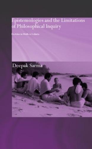 Epistemologies and the Limitations of Philosophical Inquiry: Doctrine in Madhva Vedanta - Routledge Hindu Studies Series (Hardback)