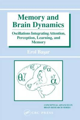 Memory and Brain Dynamics: Oscillations Integrating Attention, Perception, Learning, and Memory - Conceptual Advances in Brain Research (Hardback)