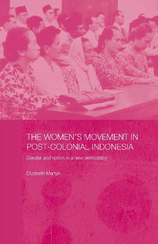The Women's Movement in Postcolonial Indonesia: Gender and Nation in a New Democracy - ASAA Women in Asia Series (Hardback)