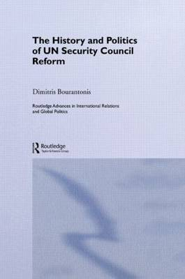 The History and Politics of UN Security Council Reform - Routledge Advances in International Relations and Global Politics (Hardback)