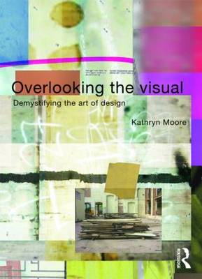Overlooking the Visual: Demystifying the Art of Design (Paperback)