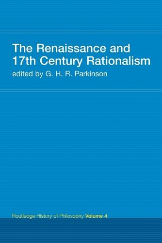 The Renaissance and 17th Century Rationalism - Routledge History of Philosophy v. 4 (Paperback)