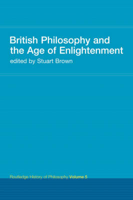 British Philosophy and the Age of Enlightenment - Routledge History of Philosophy v. 5 (Paperback)