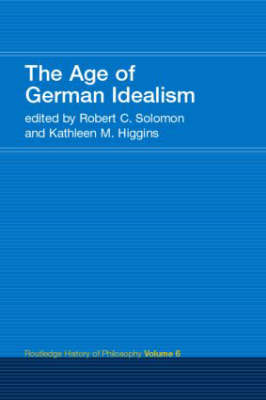 The Age of German Idealism - Routledge History of Philosophy v. 6 (Paperback)