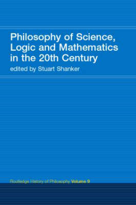 Philosophy of Science, Logic and Mathematics in the 20th Century - Routledge History of Philosophy 9 (Paperback)