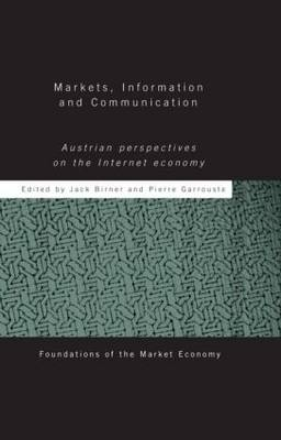 Markets, Information and Communication: Austrian Perspectives on the Internet Economy - Routledge Foundations of the Market Economy (Hardback)