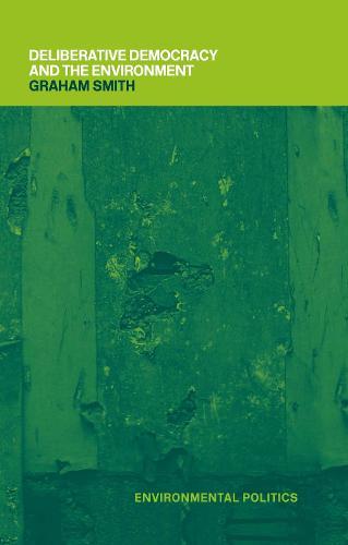 Deliberative Democracy and the Environment - Environmental Politics (Hardback)