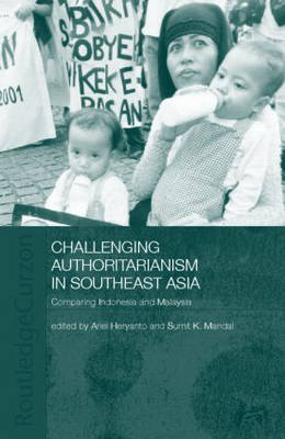 Challenging Authoritarianism in Southeast Asia: Comparing Indonesia and Malaysia - Politics in Asia (Hardback)