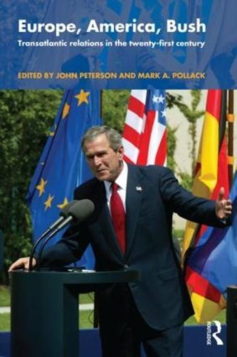 Europe, America, Bush: Transatlantic Relations in the Twenty-First Century (Paperback)